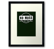 No Moss - that's just how i roll Framed Print