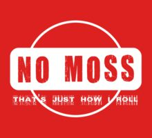 No Moss - that's just how i roll Kids Clothes