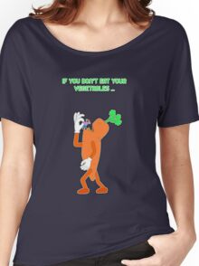 If you don't eat your vegetables ... Women's Relaxed Fit T-Shirt