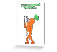 If you don't eat your vegetables ... Greeting Card