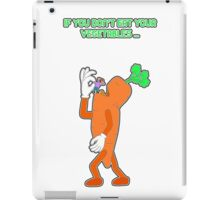 If you don't eat your vegetables ... iPad Case/Skin