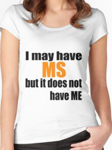 I may have MS but it does not have me Women's Fitted Scoop T-Shirt