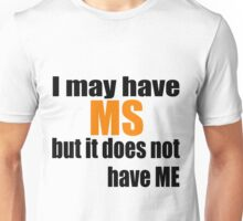 I may have MS but it does not have me Unisex T-Shirt