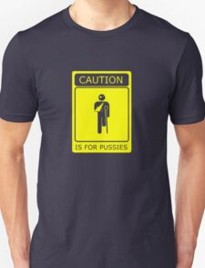 CAUTION is for pussies - single colour version Unisex T-Shirt