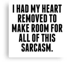 I Had My Heart Removed Canvas Print