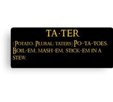 Whats taters aye? Canvas Print