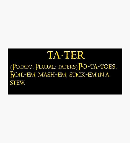 Whats taters aye? Photographic Print