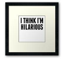 I Think I'm Hilarious Framed Print