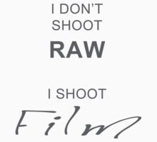 I don't shoot RAW - I shoot FILM One Piece - Short Sleeve
