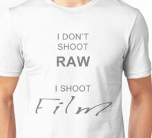 I don't shoot RAW - I shoot FILM Unisex T-Shirt