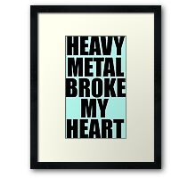 HEAVY METAL BROKE MY HEART Framed Print