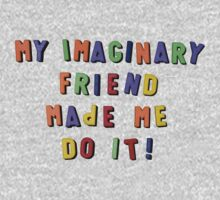 my imaginary friend made me do it! Baby Tee