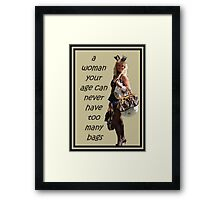 A Woman Your Age Can Never Have Too Many Bags Framed Print