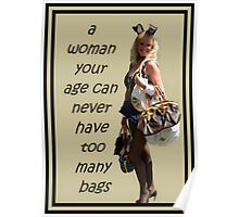A Woman Your Age Can Never Have Too Many Bags Poster