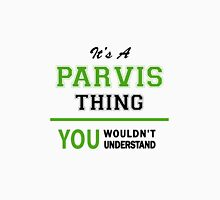 It's a PARVIS thing, you wouldn't understand !! T-Shirt