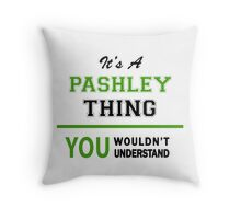 It's a PASHLEY thing, you wouldn't understand !! Throw Pillow