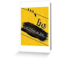 Be Uncommon Fashion Print Wall Art   Greeting Card
