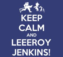 Keep Calm and LEEROY JENKINS! by tonid