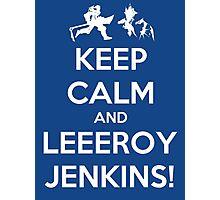 Keep Calm and LEEROY JENKINS! Photographic Print