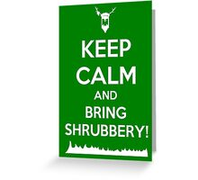 Keep Calm and Bring Shrubbery! Greeting Card