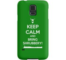 Keep Calm and Bring Shrubbery! Samsung Galaxy Case/Skin