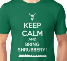 Keep Calm and Bring Shrubbery! Unisex T-Shirt