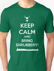 Keep Calm and Bring Shrubbery! T-Shirt