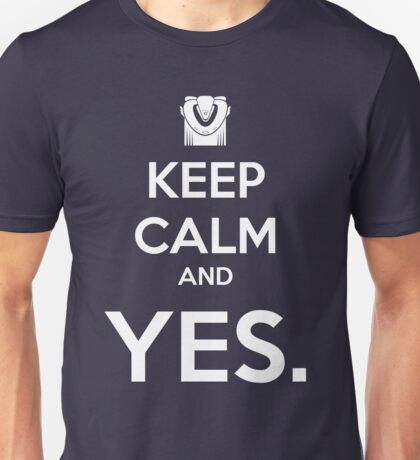 Keep Calm and YES Unisex T-Shirt