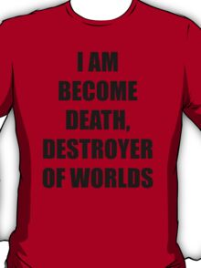 I AM BECOME DEATH T-Shirt