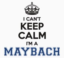 I cant keep calm Im a MAYBACH by icant