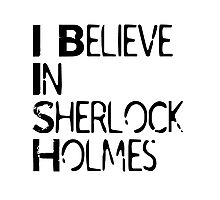 I Believe In Sherlock Holmes [Black Text] Photographic Print