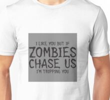 I like you but if zombies chase us, I'm tripping you Unisex T-Shirt
