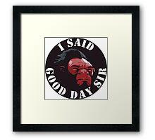 Axe - I Said Good Day Sir Framed Print