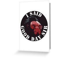 Axe - I Said Good Day Sir Greeting Card