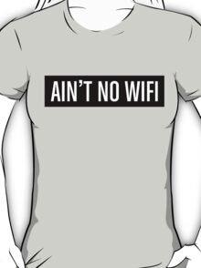 Ain't No Wifi T-Shirt