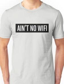 Ain't No Wifi Unisex T-Shirt