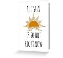 The Sun is so hot right now. Greeting Card