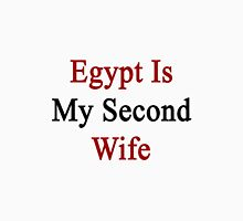 Egypt Is My Second Wife  Unisex T-Shirt