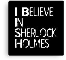 I Believe In Sherlock Holmes [White Text] Canvas Print