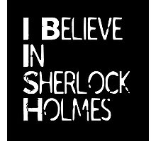 I Believe In Sherlock Holmes [White Text] Photographic Print