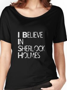 I Believe In Sherlock Holmes [White Text] Women's Relaxed Fit T-Shirt