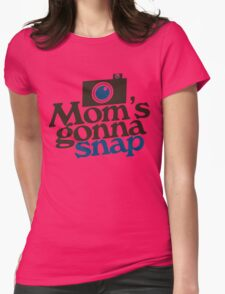 Mom's gonna SNAP Womens Fitted T-Shirt