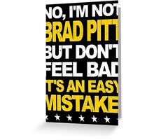 I'm Not Brad Pitt... Greeting Card