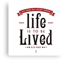 Life is to be LIVED Canvas Print