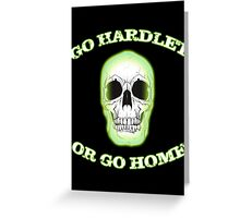 Go Hard(let) or go home [GLOW] Greeting Card