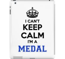 I cant keep calm Im a MEDAL iPad Case/Skin