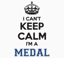 I cant keep calm Im a MEDAL by icant