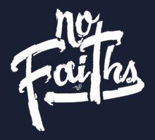 NO FAITHS wht by Tai's Tees by TAIs TEEs