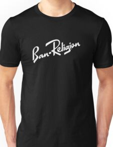 Ban Religion by Tai's Tees Unisex T-Shirt