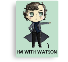 """""""I'm With Watson"""" Canvas Print"""